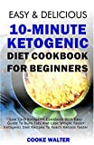 #10: Easy And Delicious 10-minute Ketogenic Diet Cookbook For Beginners: Low Carb Ketogenic Cookbook With Easy Guide To Burn Fats And Lose Weight Faster - Ketogenic ... Faster (Easy And Delicious Keto Diet 2)