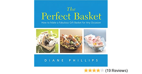 Perfect Basket: How to Make a Fabulous Gift Basket for Any Occasion