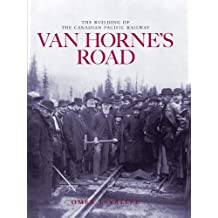 Van Horne's Road: The Building of the Canadian Pacific Railway: Written by Omer Lavallee, 2007 Edition, (Revised Edition) Publisher: Fifth House Publishers [Hardcover]