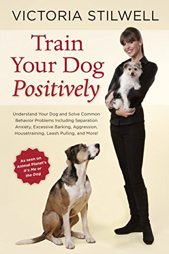 Train Your Dog Positively: Understand Your Dog and Solve Common Behavior Problems Including Separation Anxiety, Excessive Barking, Aggression, Housetraining, Leash Pulling, and More! (Best Dog Breed For Me)