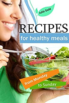Recipes for healthy meals from Monday to Sunday: healthy meals, healthy food