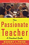 The Passionate Teacher, Robert L. Fried, 0807031437
