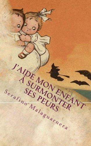 J'aide mon enfant à surmonter ses peurs (French Edition) (Print Serafino)