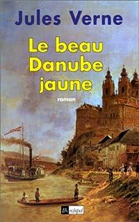 Le beau Danube jaune : [roman], Verne, Jules