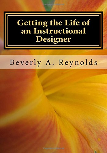 Getting The Life Of An Instructional Designer Making It In An Addie World Reynolds Beverly A 9781546429050 Amazon Com Books