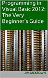 Programming in Visual Basic 2012: The Very Beginner's Guide Pdf