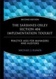 The Sarbanes-Oxley Section 404 Implementation Toolkit: Practice Aids for Managers and Auditors withWS Second Edition