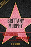 Brittany Murphy Unauthorized & Uncensored (All Ages Deluxe Edition with Videos)