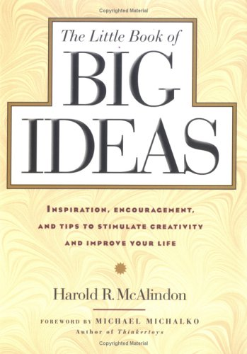 The Little Book of Big Ideas: Inspiration, Encouragement, and Tips to Stimulate Creativity and Improve Your Life