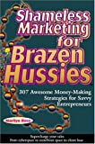 Shameless Marketing for Brazen Hussies : 307 Awesome Money-Making Strategies for Savvy Enterpreneurs, Ross, Marilyn and Ross, Tom, 0918880440