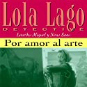 Por amor al arte [For the Love of Art]: Lola Lago, detective Hörbuch von Lourdes Miquel, Neus Sans Gesprochen von:  uncredited