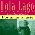 Por amor al arte [For the Love of Art]: Lola Lago, detective | Lourdes Miquel,Neus Sans
