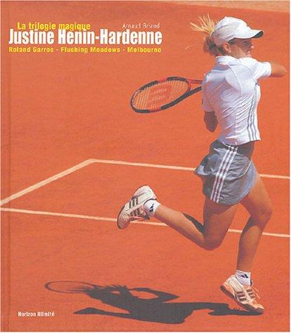 Justine Henin-Hardenne : La trilogie magique