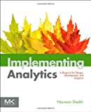 Implementing Analytics : A Blueprint for Design, Development, and Adoption, Sheikh, Nauman, 0124016960