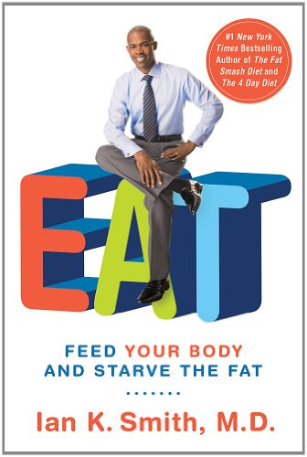 EAT: Feed Your Body and Starve the Fat - Ian K. Smith