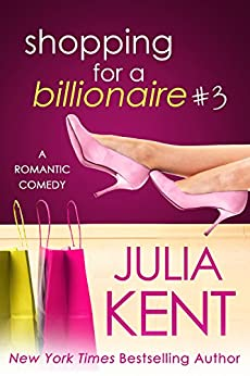 Shopping for a Billionaire 3 by Julia Kent