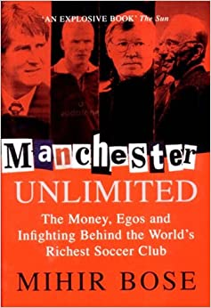 Manchester Unlimited: The Money, Egos, and Infighting Behind the World's Richest Soccer Club