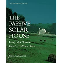 Passive Solar House: Using Solar Design To Heat And Cool Your Home,The