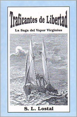 Traficantes de Libertad: La Saga del Vapor Virginius: S. L. Lostal: 9780971946309: Amazon.com: Books