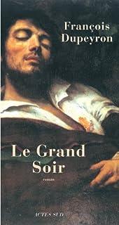 Le Grand Soir : roman, Dupeyron, François