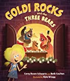 Goldi Rocks and the Three Bears, Corey Rosen Schwartz and Beth Coulton, 0399256857