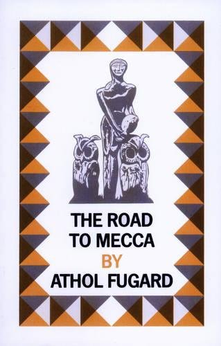 The Road to Mecca: A Play in Two Acts Suggested by the Life and Work of Helen Martins of New Bethesda