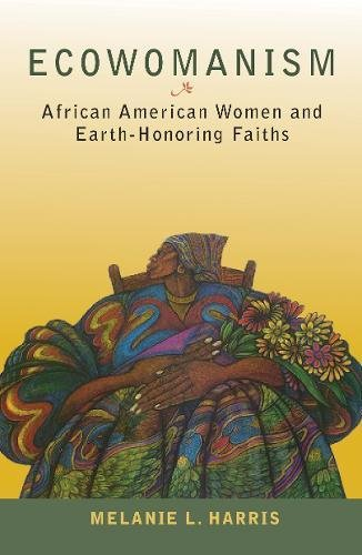 Search : Ecowomanism: African American Women and Earth-Honoring Faiths (Ecology and Justice Series) (Ecology & Justice)