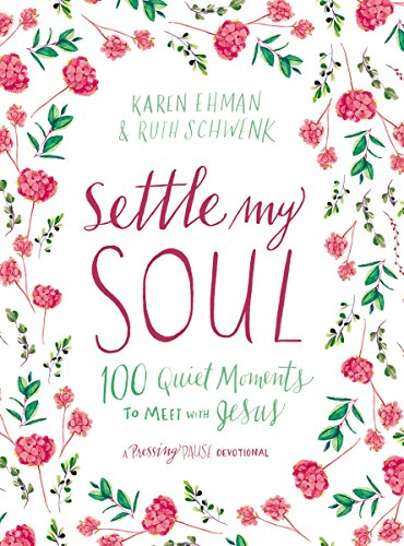 Pdf Bibles Settle My Soul: 100 Quiet Moments to Meet with Jesus (Pressing Pause)