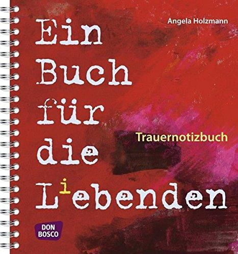 Trauernotizbuch - Ein Buch für die Liebenden/Lebenden (Trauertagebuch)