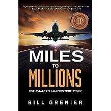 Miles to Millions: One aviator's amazing true story