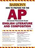 How to Prepare for the AP English Literature and Composition (BARRON'S HOW TO PREPARE FOR THE AP ENGLISH LITERATURE AND COMPOSITION ADVANCED PLACEMENT EXAMINATION)