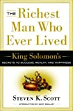 img - for The Richest Man Who Ever Lived: King Solomon's Secrets to Success, Wealth, and Happiness by Steven K. Scott (2006-02-21) book / textbook / text book