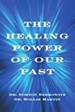 The Healing Power of Our Past, Hollie Martin and Norton Berkowitz, 0595349242