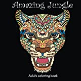 Amazing Jungle Life: Adult Coloring Book (Stress Relieving) (Volume 4)