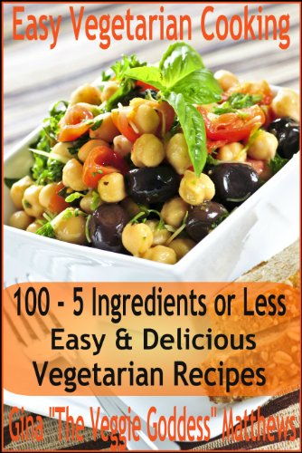 Easy vegetarian cooking 100 5 ingredients or less easy easy vegetarian cooking 100 5 ingredients or less easy delicious vegetarian recipes forumfinder Image collections