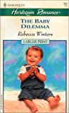 The Baby Dilemma, Rebecca Winters, 0373159560