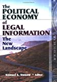 The Political Economy of Legal Information : The New Landscape, Samuel E Trosow, 0789007649