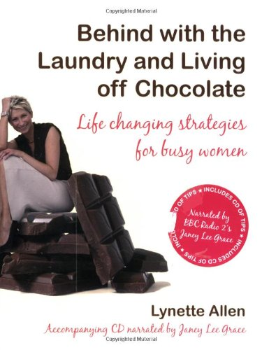 Behind with the Laundry and Living Off Chocolate: Life Changing Strategies for Busy Women ebook