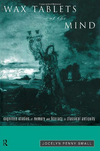 Wax Tablets of the Mind: Cognitive Studies of Memory and Literacy in Classical Antiquity by Jocelyn Penny Small
