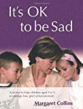 It's OK to Be Sad: Activities to Help Children Aged 4-9 to Manage Loss, Grief or Bereavement (Lucky Duck Books)