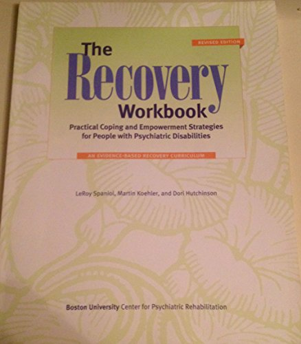 The Recovery Workbook: Practical Coping and Empowerment Strategies for People with Psychiatric Disabilities