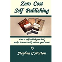 Zero Cost Self-Publishing: How to Self-Publish your book, market internationally,  and not spend a cent