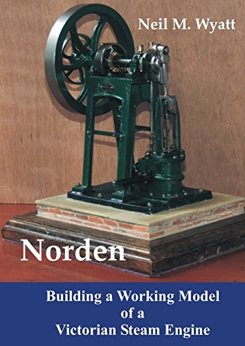 (Norden: Building a Working Model Victorian Steam Engine: A Workshop Handbook for Model Engineers)