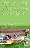 img - for How to Build a DIY Longtail Cargo EBike: Thorpy Shows you How to Build a DIY Longtail Cargo EBike (Thorpy's How to Build Book 1) book / textbook / text book