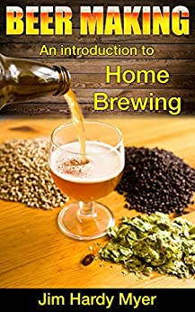 Beer: Beer Making: An Introduction To Home Brewing (home brew, brewery, craft beer, beer recipes, lager, beer making, homebrew) by [Meyer, Jim Hardy]