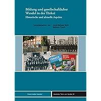 Bildung und gesellschaftlicher Wandel in der Türkei: Historische und aktuelle Aspekte (Istanbuler Texte und Studien, Band 26)
