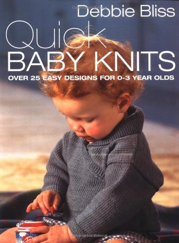 Quick Baby Knits: Over 25 Quick and Easy Designs for 0-3 year - Pattern Baby Sweater Knit