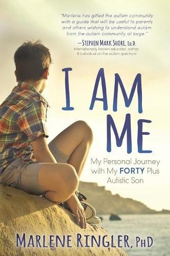 I Am Me: My Personal Journey with My Forty Plus Autistic Son