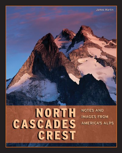 North Cascades Crest: Notes & Images from America
