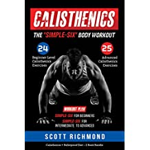 Calisthenics: The Simple-Six Body Workout - This Book Includes: Calisthenics AND Bulletproof Diet - A TWO Book Bundle